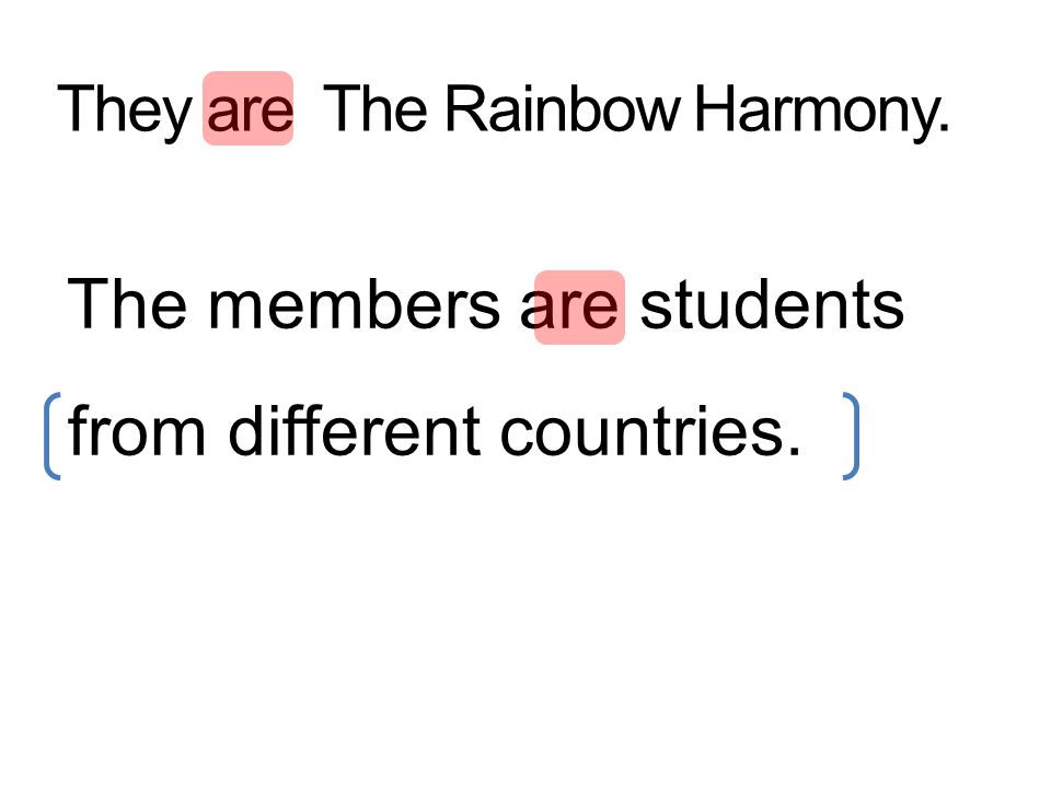 They are The Rainbow Harmony. The members are students from different countries.