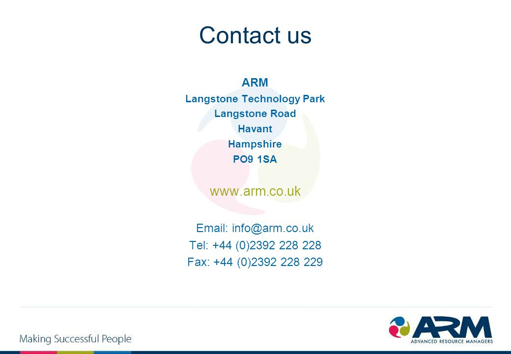 Contact us ARM Langstone Technology Park Langstone Road Havant Hampshire PO9 1SA www.arm.co.uk Email: info@arm.co.uk Tel: +44 (0)2392 228 228 Fax: +44