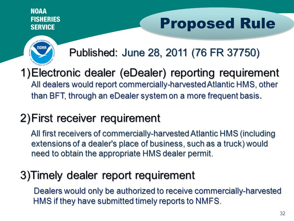 32 1)Electronic dealer (eDealer) reporting requirement All dealers would report commercially-harvested Atlantic HMS, other than BFT, through an eDealer system on a more frequent basis.