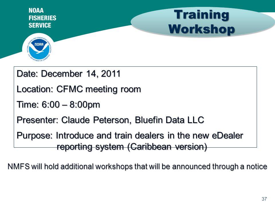 37 Training Workshop Date: December 14, 2011 Location: CFMC meeting room Time: 6:00 – 8:00pm Presenter: Claude Peterson, Bluefin Data LLC Purpose: Int