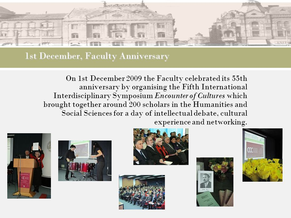 1st December, Faculty Anniversary On 1st December 2009 the Faculty celebrated its 55th anniversary by organising the Fifth International Interdiscipli