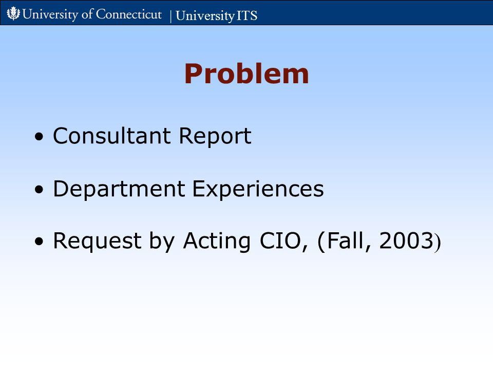 | University ITS Problem Consultant Report Department Experiences Request by Acting CIO, (Fall, 2003 )