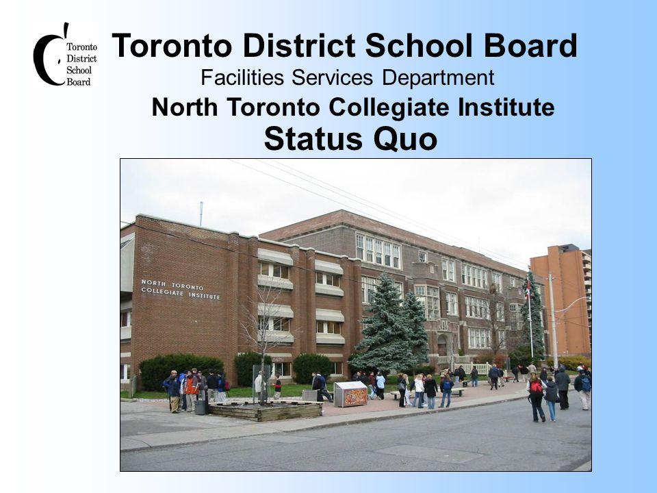 Toronto District School Board Facilities Services Department North Toronto Collegiate Institute Status Quo