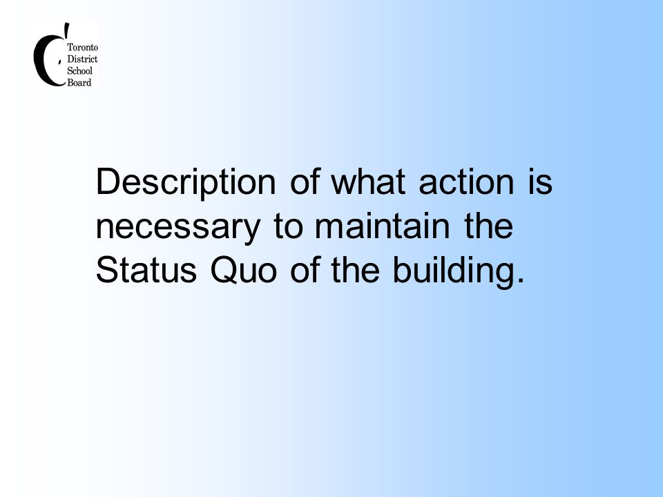 Description of what action is necessary to maintain the Status Quo of the building.