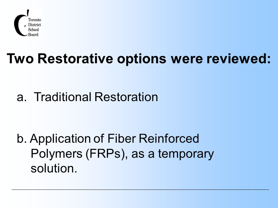 Two Restorative options were reviewed: a. Traditional Restoration b. Application of Fiber Reinforced Polymers (FRPs), as a temporary solution.