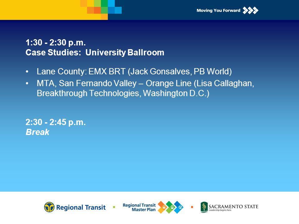 1:30 - 2:30 p.m. Case Studies: University Ballroom 2:30 - 2:45 p.m.