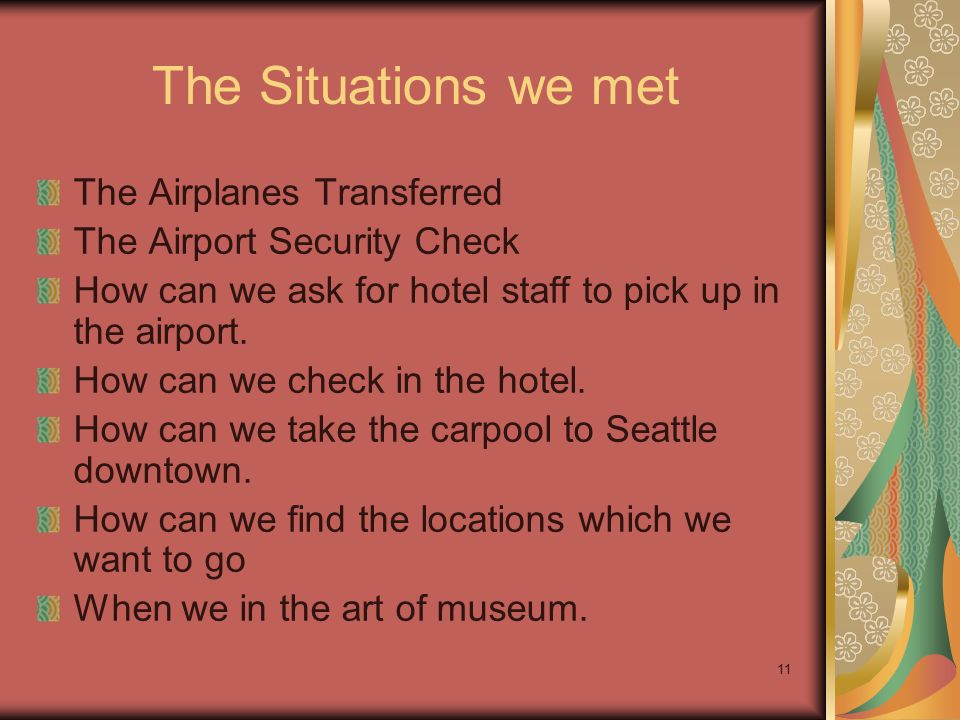 11 The Situations we met The Airplanes Transferred The Airport Security Check How can we ask for hotel staff to pick up in the airport.