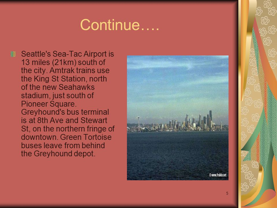 5 Continue…. Seattle s Sea-Tac Airport is 13 miles (21km) south of the city.