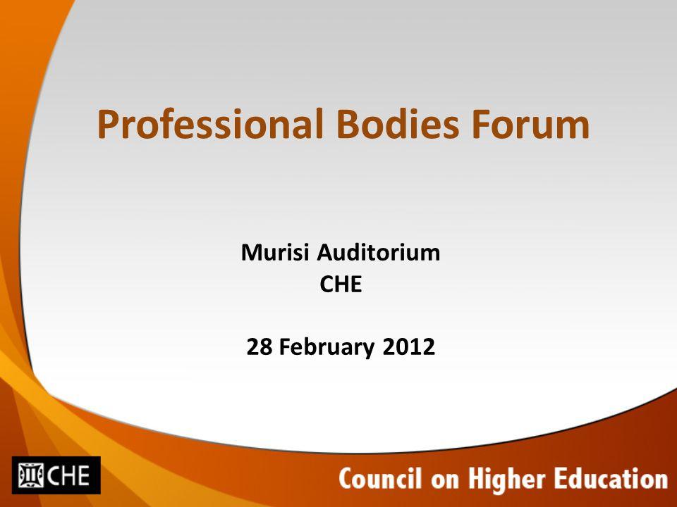 Professional Bodies Forum Murisi Auditorium CHE 28 February 2012