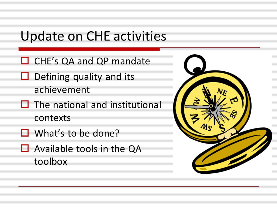 Update on CHE activities  CHE's QA and QP mandate  Defining quality and its achievement  The national and institutional contexts  What's to be done.