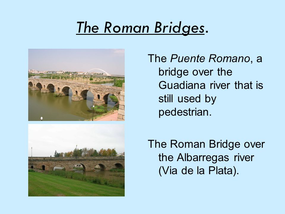 The Roman Bridges.