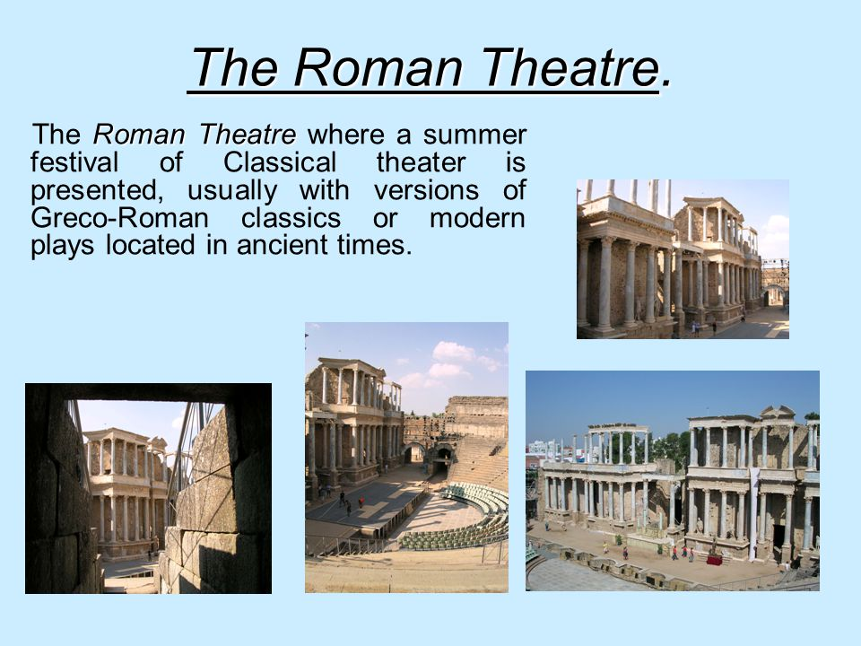 The Roman Theatre. Roman Theatre The Roman Theatre where a summer festival of Classical theater is presented, usually with versions of Greco-Roman cla