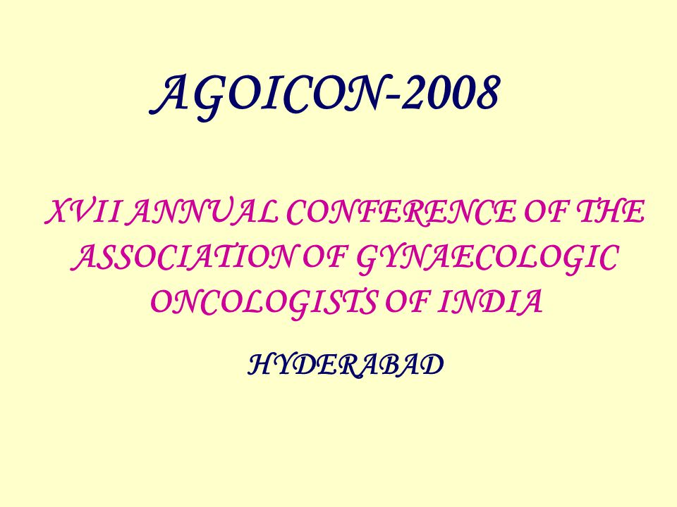 Andhra Pradesh Chapter of Association of Radiation Oncologists of India Association of Gynaecologic Oncologists of India Obstetric & Gynecological Society of Hyderabad, A.P & & WELCOMES YOU ALL