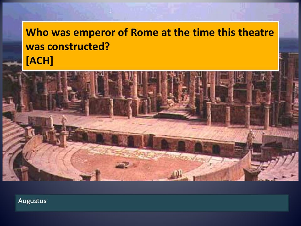 Who was emperor of Rome at the time this theatre was constructed [ACH] Augustus