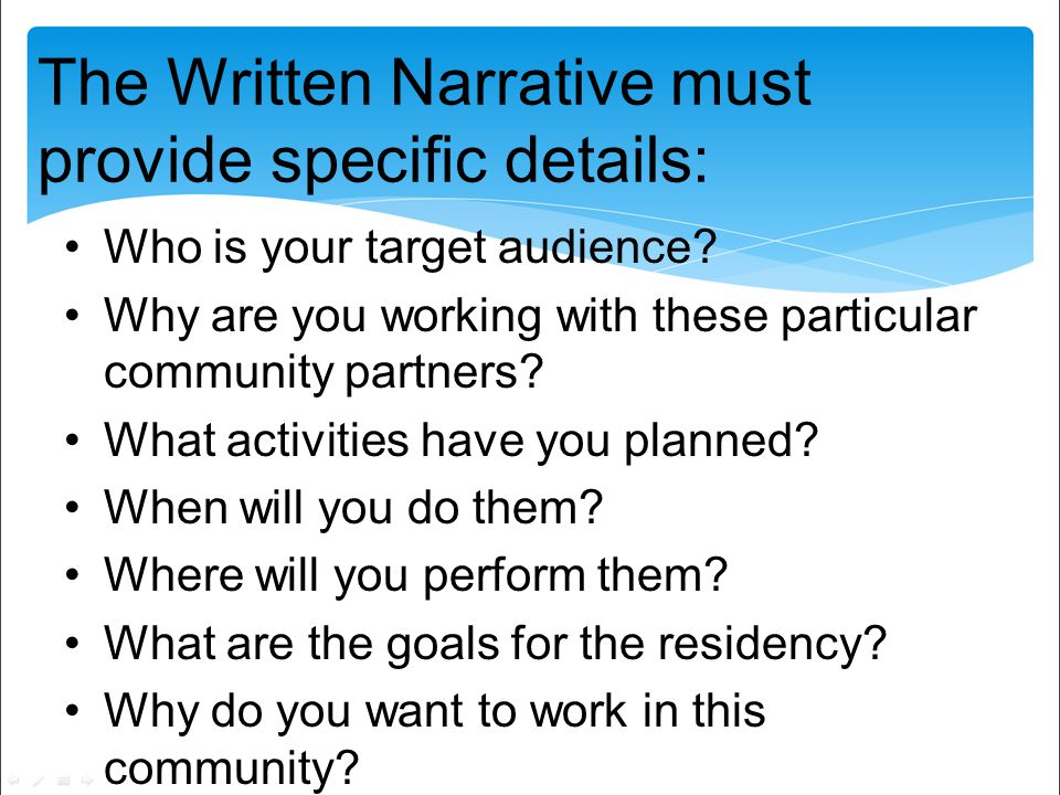 The Written Narrative must provide specific details: Who is your target audience.