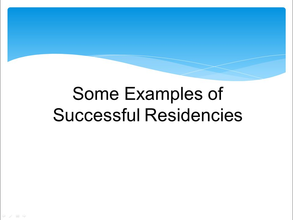 Some Examples of Successful Residencies