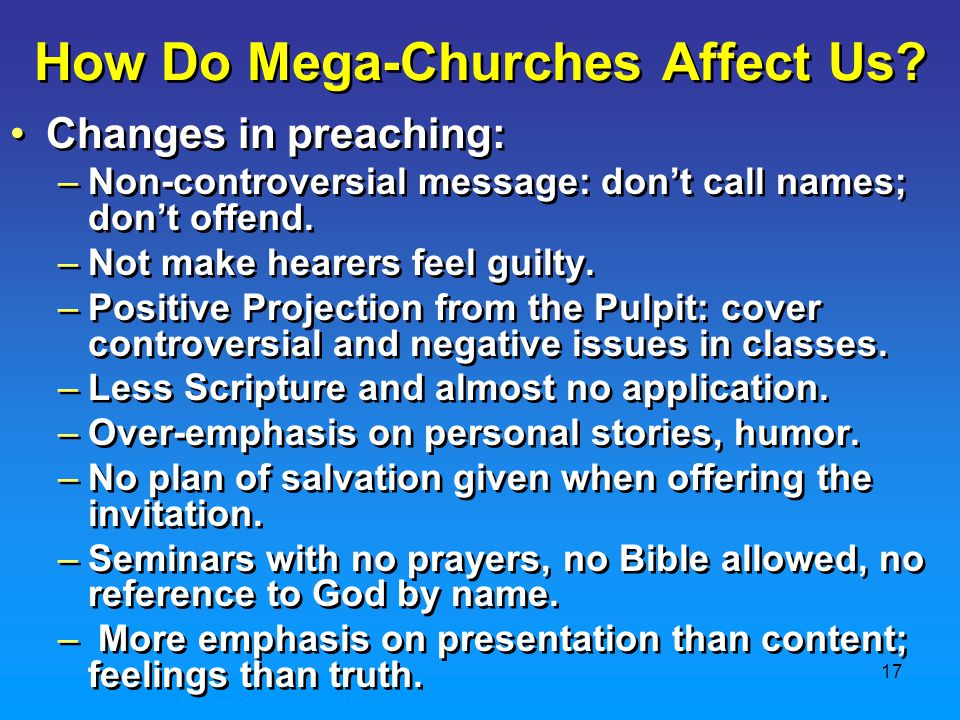 17 Changes in preaching: –Non-controversial message: don't call names; don't offend.