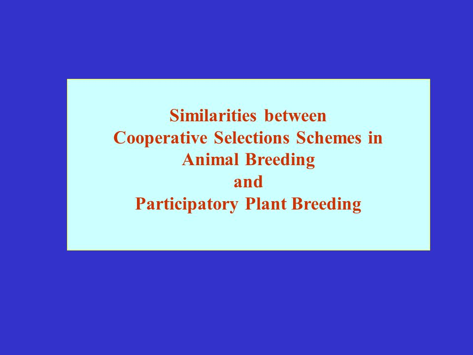 Similarities between Cooperative Selections Schemes in Animal Breeding and Participatory Plant Breeding