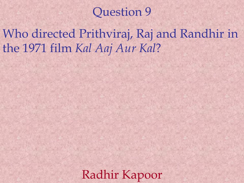 Question 9 Who directed Prithviraj, Raj and Randhir in the 1971 film Kal Aaj Aur Kal .
