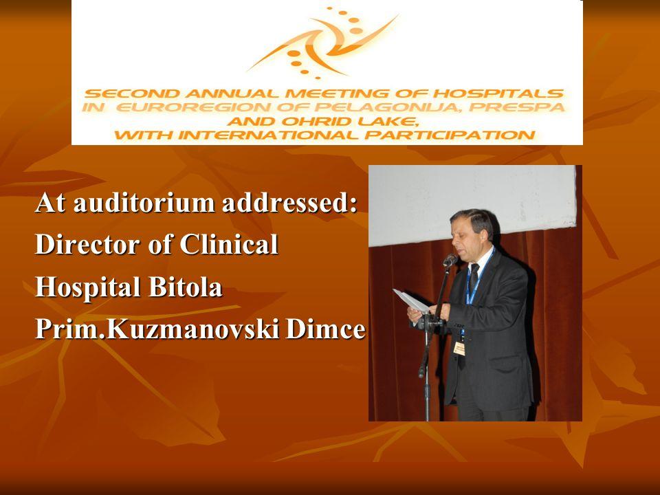 At auditorium addressed: Director of Clinical Hospital Bitola Prim.Kuzmanovski Dimce