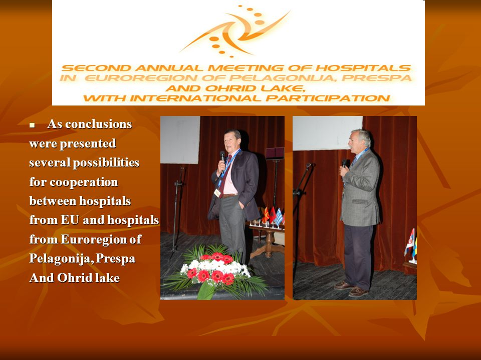 As conclusions As conclusions were presented several possibilities for cooperation between hospitals from EU and hospitals from Euroregion of Pelagonija, Prespa And Ohrid lake