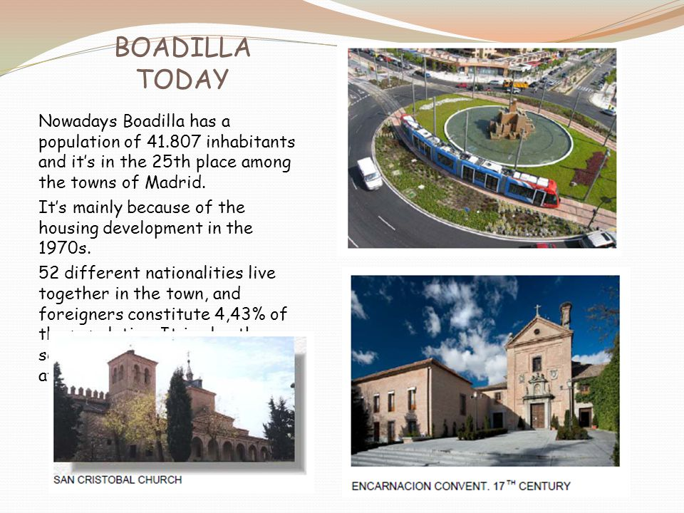 Nowadays Boadilla has a population of 41.807 inhabitants and it's in the 25th place among the towns of Madrid. It's mainly because of the housing deve