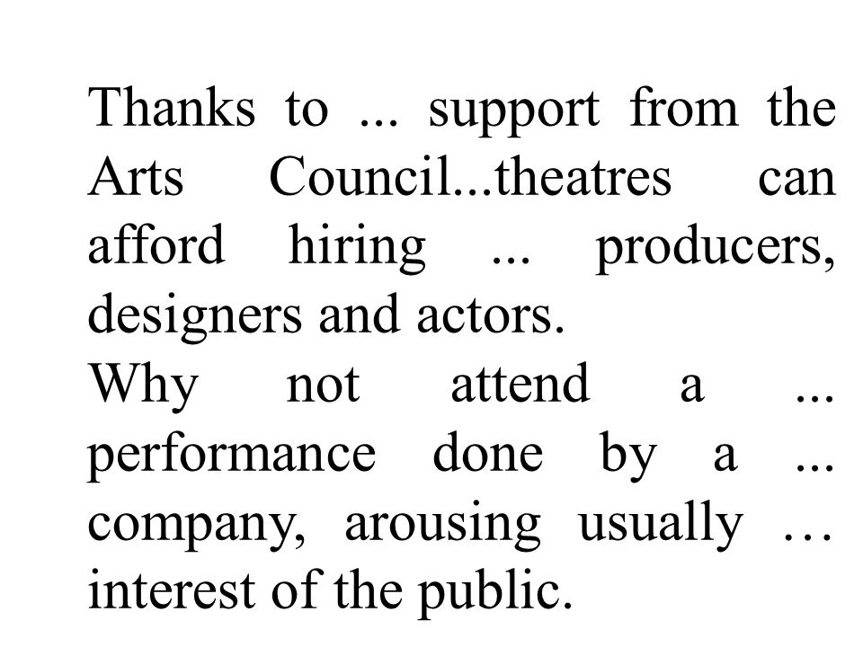 Thanks to... support from the Arts Council...theatres can afford hiring...