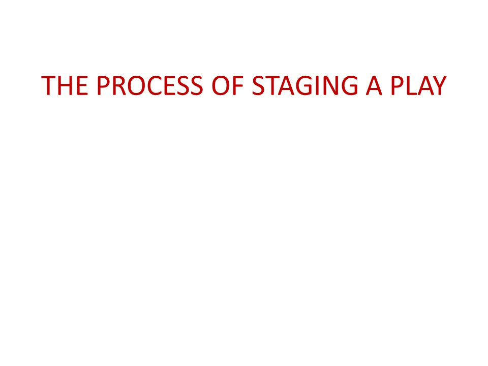 THE PROCESS OF STAGING A PLAY