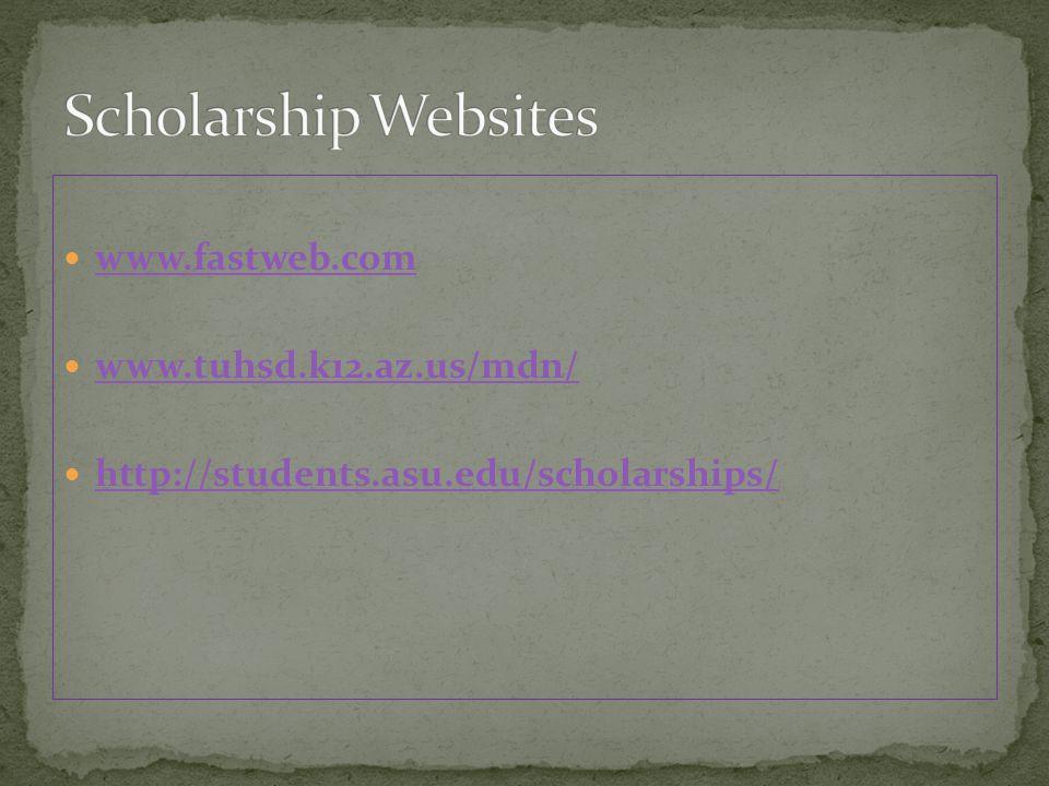 www.fastweb.com www.tuhsd.k12.az.us/mdn/ http://students.asu.edu/scholarships/