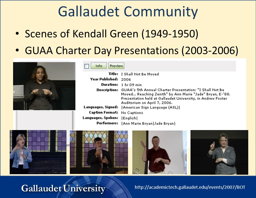 http://academictech.gallaudet.edu/events/2007/BOT Gallaudet Community Scenes of Kendall Green (1949-1950) GUAA Charter Day Presentations (2003-2006)