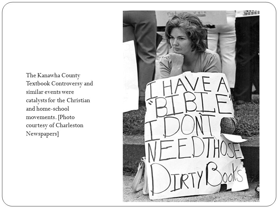 The Kanawha County Textbook Controversy and similar events were catalysts for the Christian and home-school movements. [Photo courtesy of Charleston N