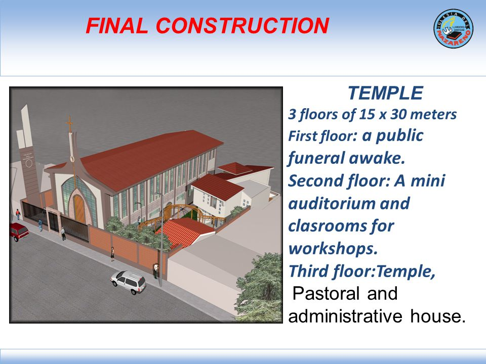 FINAL CONSTRUCTION TEMPLE 3 floors of 15 x 30 meters First floor : a public funeral awake. Second floor: A mini auditorium and clasrooms for workshops