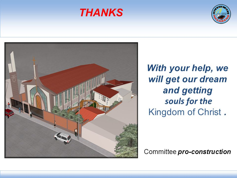 THANKS With your help, we will get our dream and getting souls for the Kingdom of Christ. Committee pro-construction
