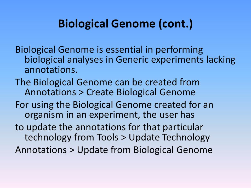 Biological Genome (cont.) Biological Genome is essential in performing biological analyses in Generic experiments lacking annotations.