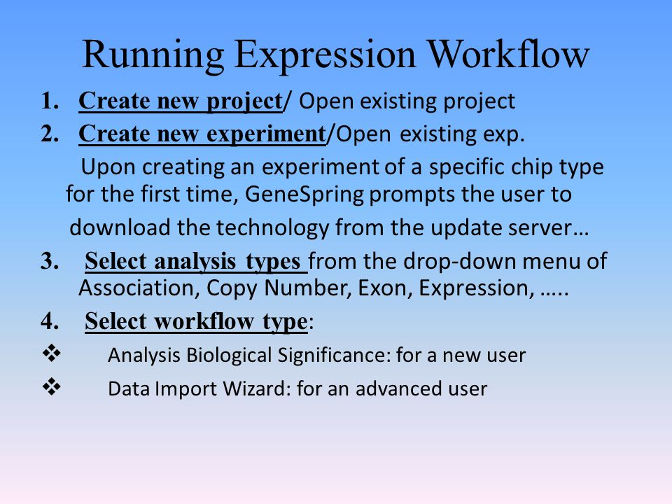 Running Expression Workflow 1.Create new project / Open existing project 2.Create new experiment /Open existing exp.