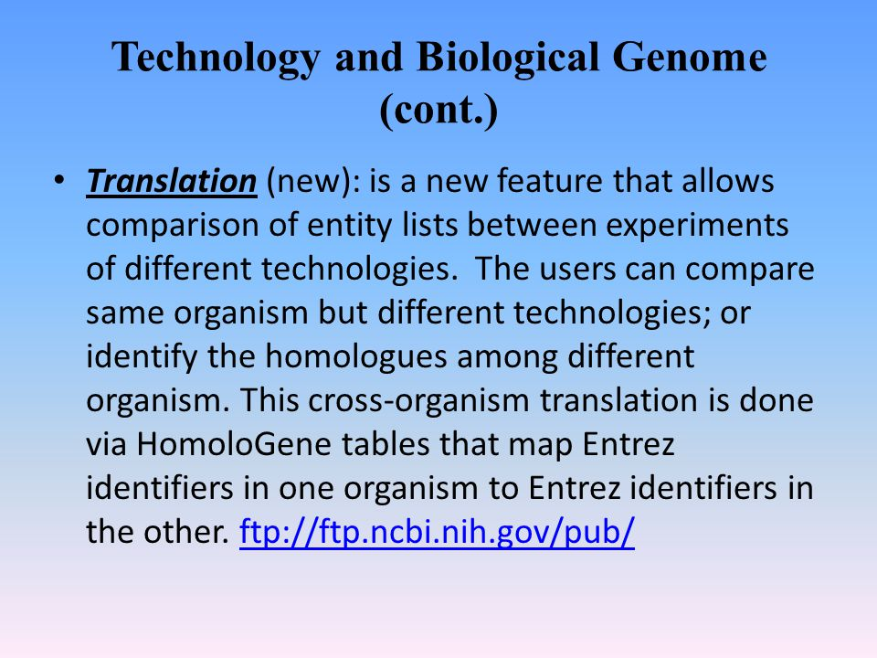 Technology and Biological Genome (cont.) Translation (new): is a new feature that allows comparison of entity lists between experiments of different technologies.