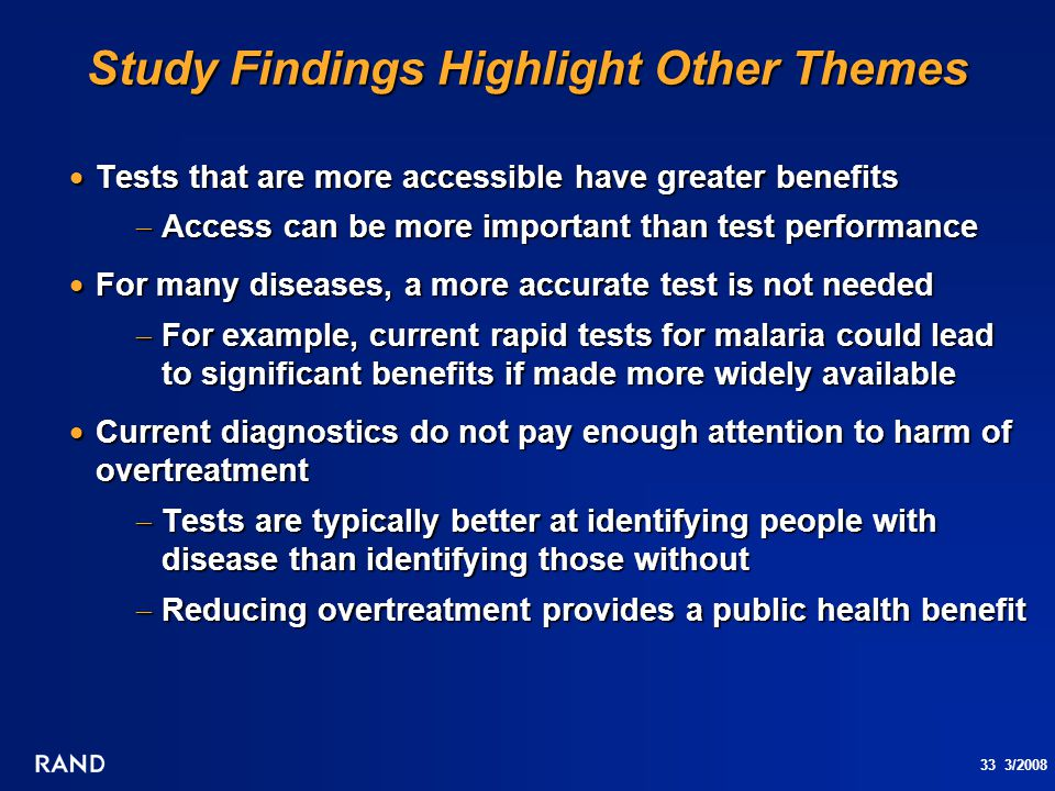 33 3/2008 Study Findings Highlight Other Themes  Tests that are more accessible have greater benefits  Access can be more important than test perfor