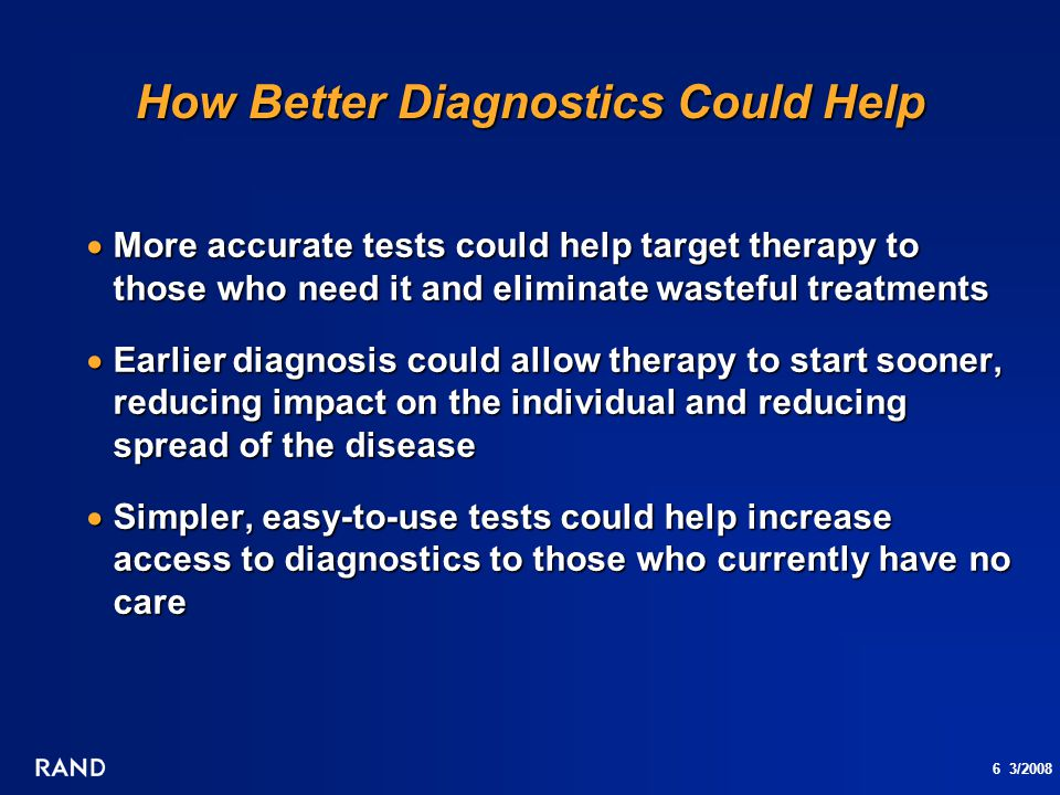 6 3/2008 How Better Diagnostics Could Help  More accurate tests could help target therapy to those who need it and eliminate wasteful treatments  Ea