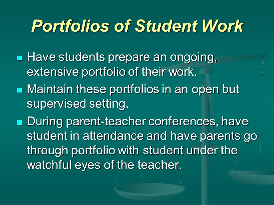 Portfolios of Student Work Have students prepare an ongoing, extensive portfolio of their work.