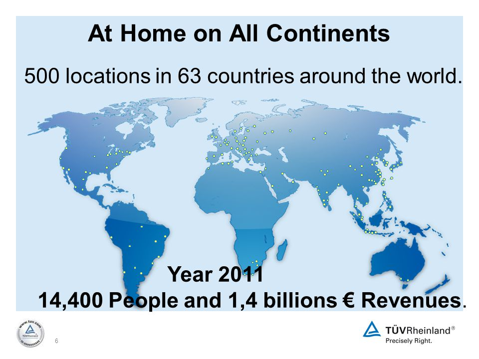 6 At Home on All Continents 500 locations in 63 countries around the world.