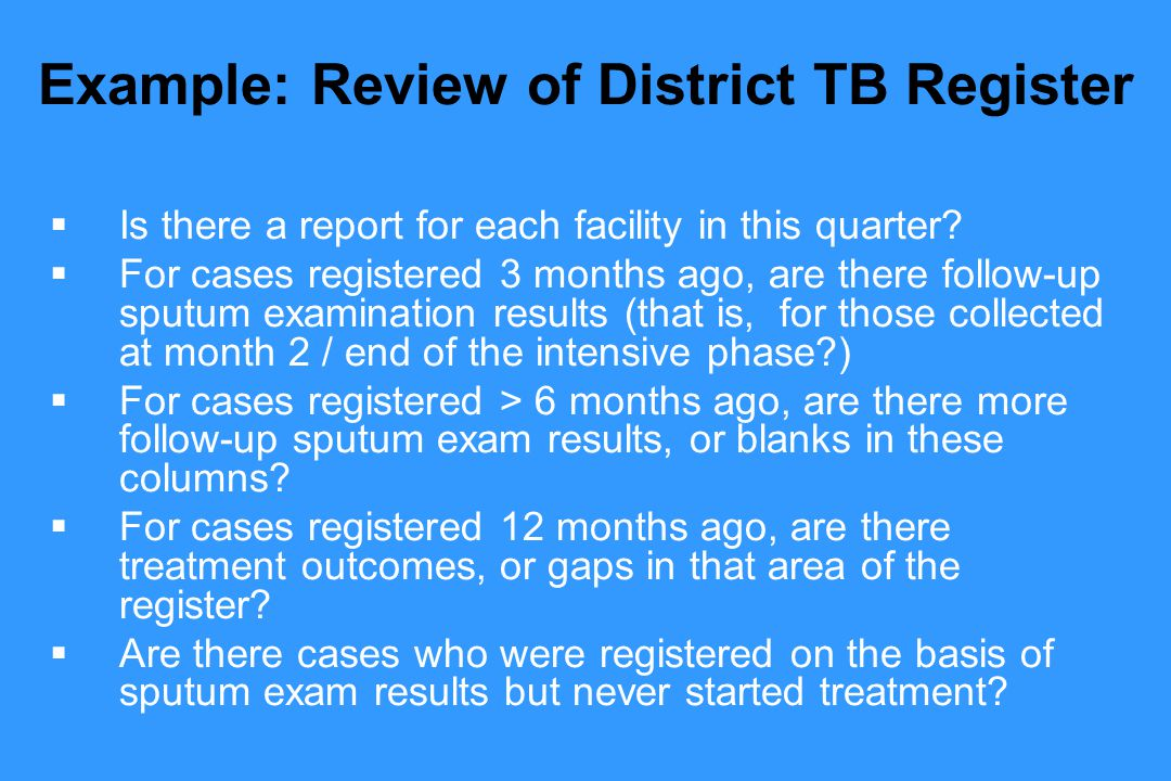 Example: Review of District TB Register  Is there a report for each facility in this quarter.