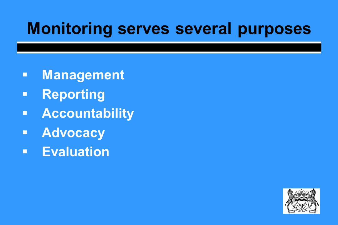  Management  Reporting  Accountability  Advocacy  Evaluation Monitoring serves several purposes