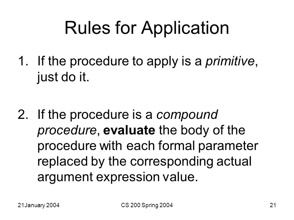 21January 2004CS 200 Spring 200421 Rules for Application 1.If the procedure to apply is a primitive, just do it.
