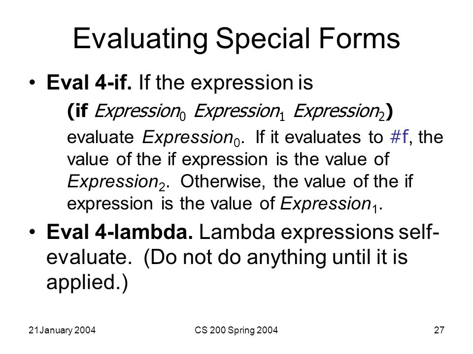 21January 2004CS 200 Spring 200427 Evaluating Special Forms Eval 4-if.