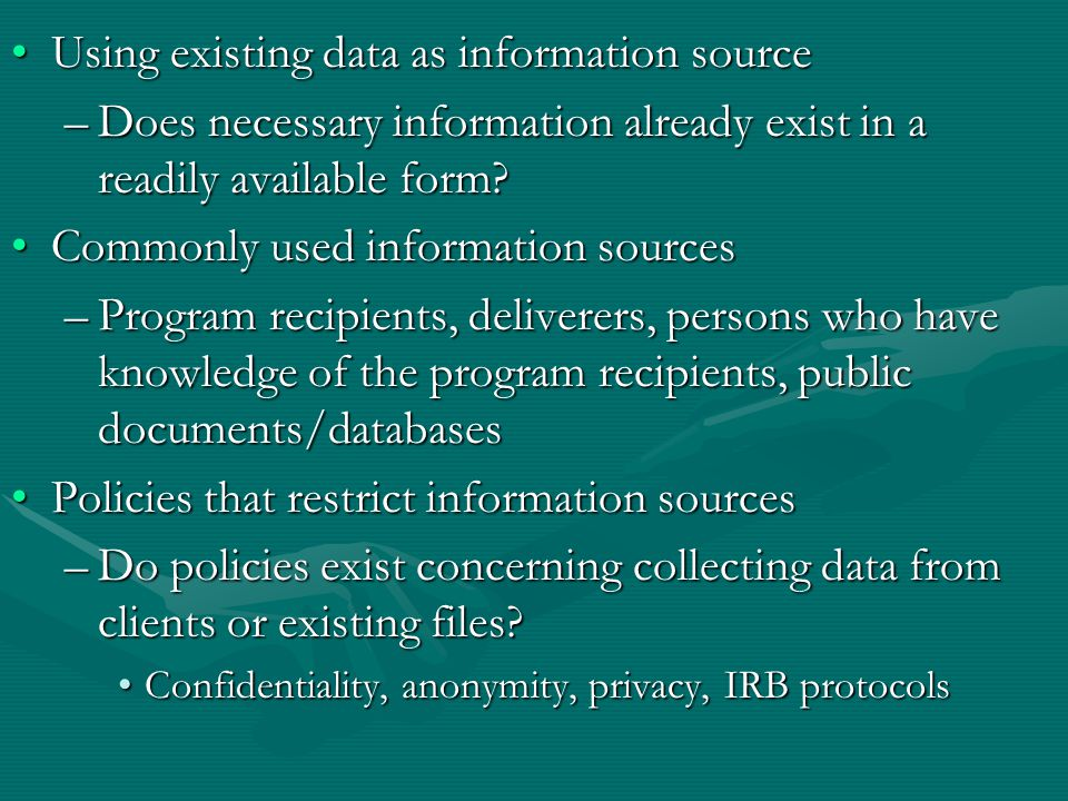 Using existing data as information sourceUsing existing data as information source –Does necessary information already exist in a readily available form.