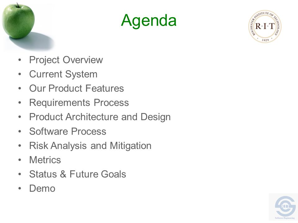 Agenda Project Overview Current System Our Product Features Requirements Process Product Architecture and Design Software Process Risk Analysis and Mitigation Metrics Status & Future Goals Demo