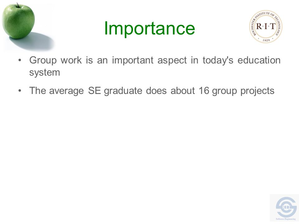 Importance Group work is an important aspect in today s education system The average SE graduate does about 16 group projects