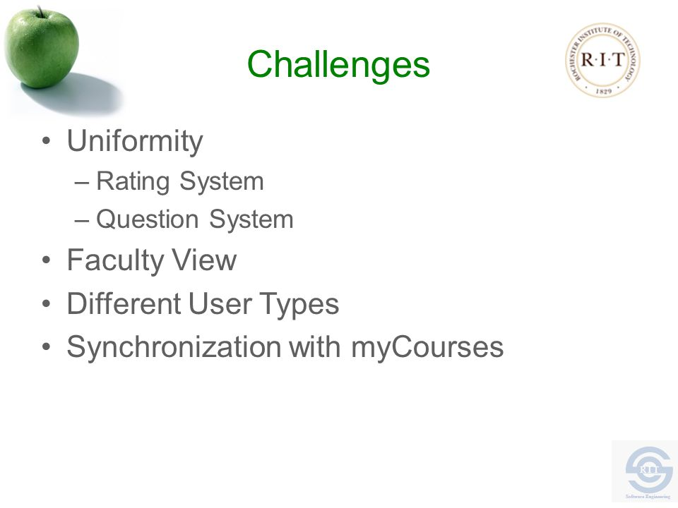 Challenges Uniformity –Rating System –Question System Faculty View Different User Types Synchronization with myCourses
