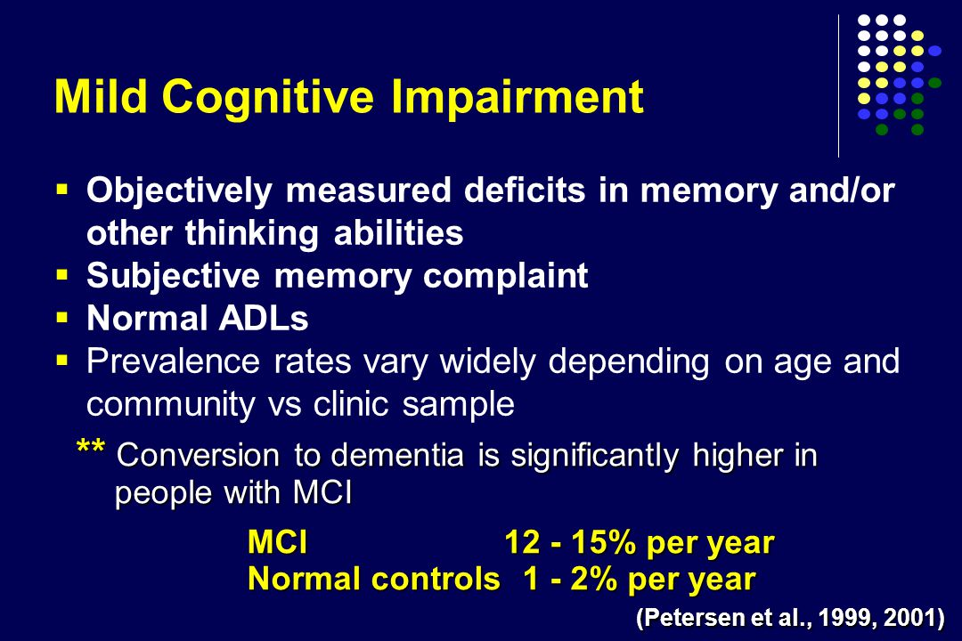  Objectively measured deficits in memory and/or other thinking abilities  Subjective memory complaint  Normal ADLs  Prevalence rates vary widely d