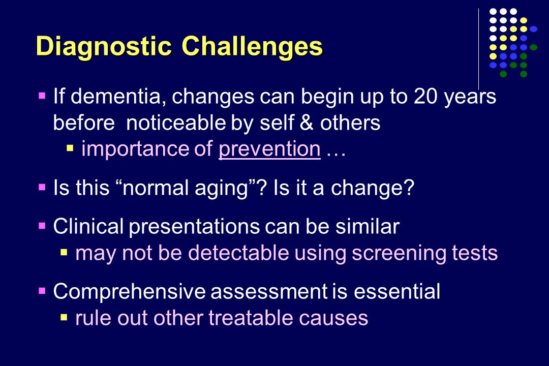 """ If dementia, changes can begin up to 20 years before noticeable by self & others  importance of prevention …  Is this """"normal aging""""? Is it a chan"""